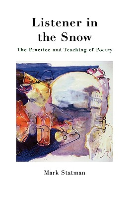 Listener in the Snow: The Practice and Teaching of Poetry Cover Image