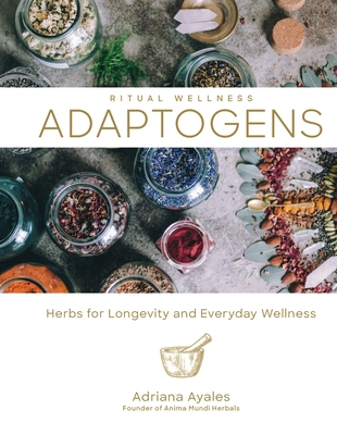 Adaptogens: Herbs for Longevity and Everyday Wellness Cover Image