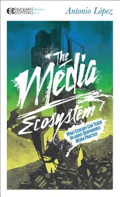 The Media Ecosystem: What Ecology Can Teach Us about Responsible Media Practice Cover Image