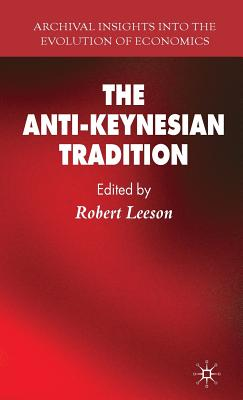 The Anti-Keynesian Tradition (Archival Insights Into the Evolution of Economics) Cover Image