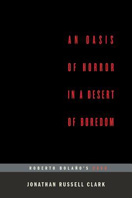 An Oasis of Horror in a Desert of Boredom: Roberto Bolano's 2666 Cover Image