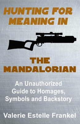 Hunting for Meaning in The Mandalorian: An Unauthorized Guide to Homages, Symbols and Backstory Cover Image