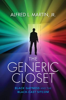 The Generic Closet: Black Gayness and the Black-Cast Sitcom Cover Image