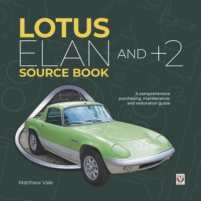 Lotus Elan and +2 Source Book: A comprehensive purchasing, maintenance, and restoration guide Cover Image