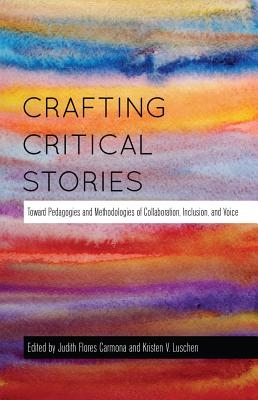 Crafting Critical Stories; Toward Pedagogies and Methodologies of Collaboration, Inclusion, and Voice (Counterpoints #449) Cover Image