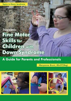 Fine Motor Skills for Children with Down Syndrome: A Guide for Parents and Professionals (Topics in Down Syndrome) Cover Image