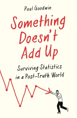 Something Doesn't Add Up: Surviving Statistics in a Number-Mad World Cover Image