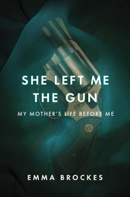 She Left Me the Gun: My Mother's Life Before Me Cover Image