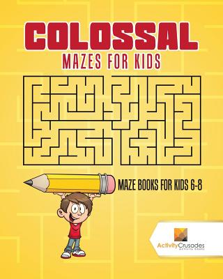 Colossal Mazes for Kids: Maze Books for Kids 6-8 Cover Image