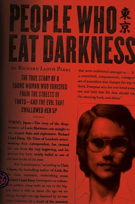 People Who Eat Darkness: The True Story of a Young Woman Who Vanished from the Streets of Tokyo--and the Evil That Swallowed Her Up Cover Image