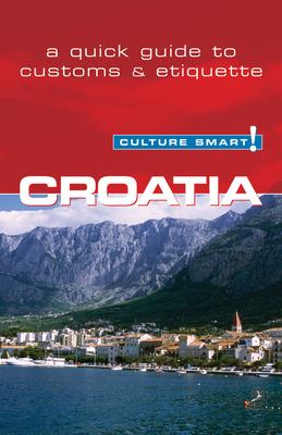 Culture Smart! Croatia: The Essential Guide to Customs & Culture Cover Image