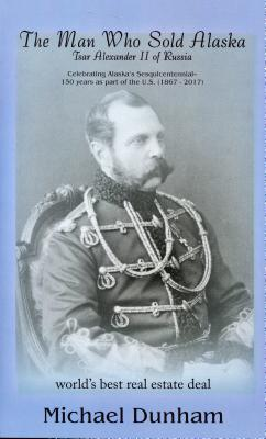 The Man Who Sold Alaska: Tsar Alexander II of Russia Cover Image