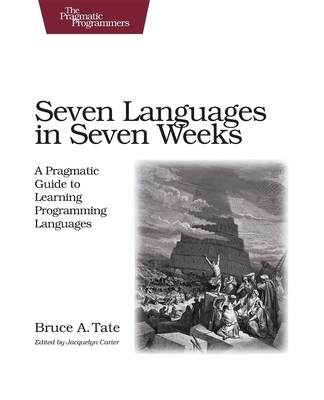 Seven Languages in Seven Weeks: A Pragmatic Guide to Learning Programming Languages (Pragmatic Programmers) Cover Image