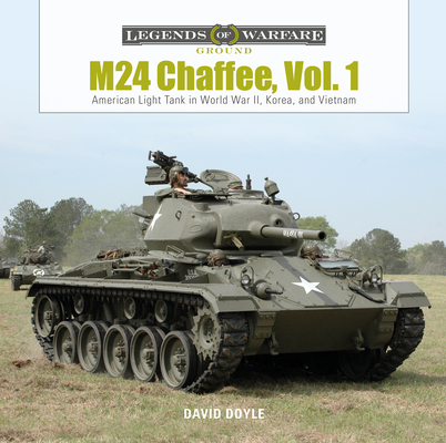 M24 Chaffee, Vol. 1: American Light Tank in World War II, Korea, and Vietnam (Legends of Warfare: Ground #12) Cover Image