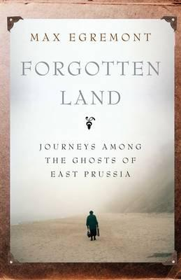 Forgotten Land: Journeys Among the Ghosts of East Prussia Cover Image