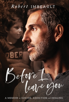 Before I Leave You: A Memoir on Suicide, Addiction and Healing Cover Image