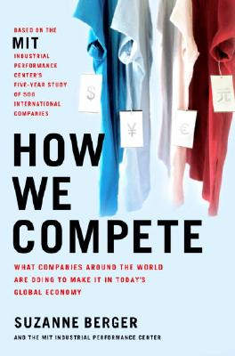 How We Compete: What Companies Around the World Are Doing to Make It in Today's Global Economy Cover Image