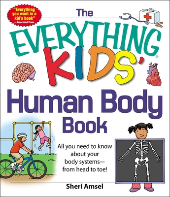 The Everything KIDS' Human Body Book: All You Need to Know About Your Body Systems - From Head to Toe! (Everything® Kids) Cover Image