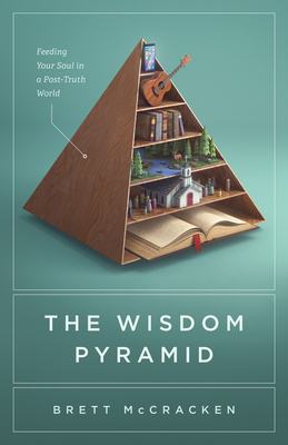 The Wisdom Pyramid: Feeding Your Soul in a Post-Truth World Cover Image