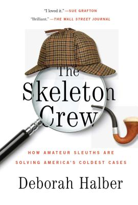 The Skeleton Crew: How Amateur Sleuths Are Solving America's Coldest Cases Cover Image