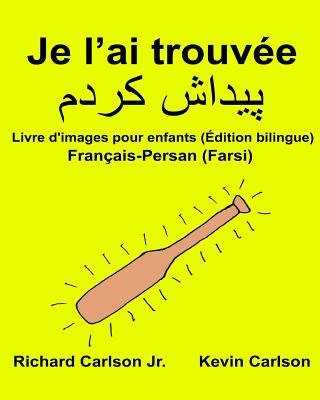 Je l'ai trouvée: Livre d'images pour enfants Français-Persan (Farsi) (Édition bilingue) Cover Image