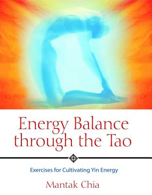 Energy Balance through the Tao: Exercises for Cultivating Yin Energy Cover Image