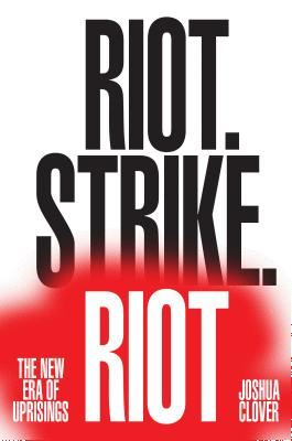 Riot. Strike. Riot: The New Era of Uprisings Cover Image