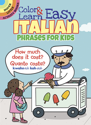 Color & Learn Easy Italian Phrases for Kids (Dover Little Activity Books) Cover Image