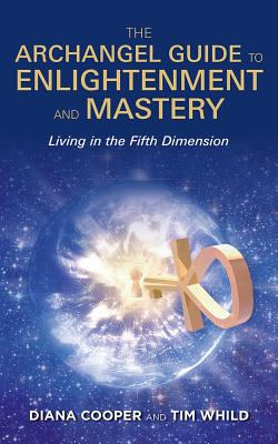 The Archangel Guide to Enlightenment and Mastery: Living in the Fifth Dimension Cover Image