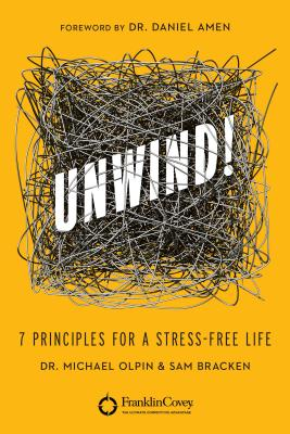 Unwind!: 7 Principles for a Stress-Free Life Cover Image