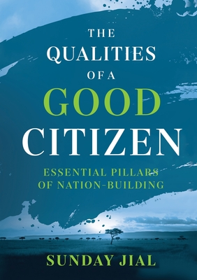 The Qualities of a Good Citizen Essential Pillars of Nation-Building: Essential Pillars of Nation-Building Cover Image