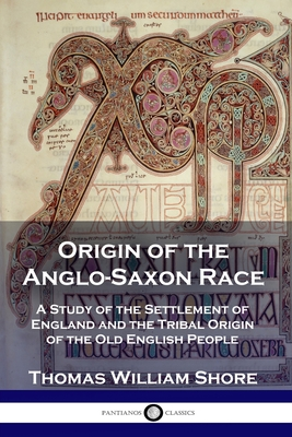 Origin of the Anglo-Saxon Race: A Study of the Settlement of England and the Tribal Origin of the Old English People Cover Image