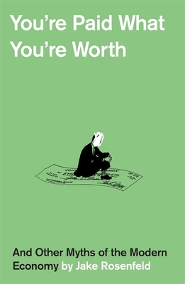 You're Paid What You're Worth: And Other Myths of the Modern Economy Cover Image