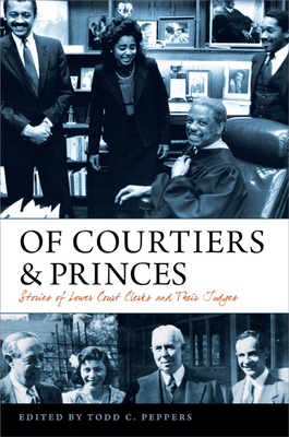 Of Courtiers and Princes: Stories of Lower Court Clerks and Their Judges (Constitutionalism and Democracy) Cover Image