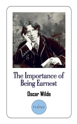 The Importance of Being Earnest: A Play by Oscar Wilde Cover Image