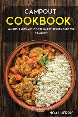 Campout Cookbook: 40+ Pies, Tarts and Ice-Cream Recipes designed for Campout Cover Image