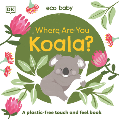 Eco Baby Where Are You Koala?: A Plastic-free Touch and Feel Book Cover Image