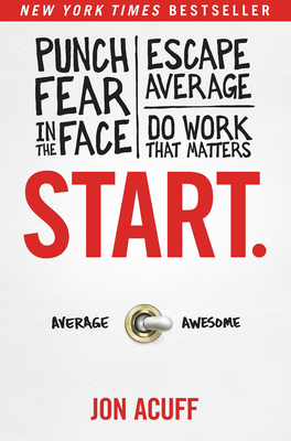 Start.: Punch Fear in the Face, Escape Average, and Do Work That Matters Cover Image