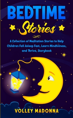 Bedtime Stories: A Collection of Meditation Stories to Help Children Fall Asleep Fast, Learn Mindfulness, and Thrive, Storybook Cover Image