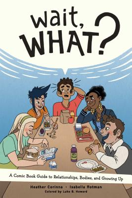 Wait, What?: A Comic Book Guide to Relationships, Bodies, and Growing Up Cover Image