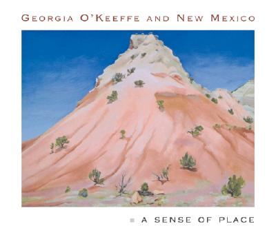 Georgia O'Keeffe and New Mexico: A Sense of Place Cover Image