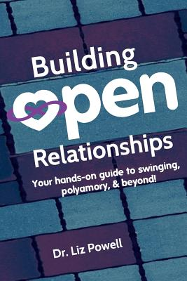 Building Open Relationships: Your hands on guide to swinging, polyamory, and beyond! Cover Image