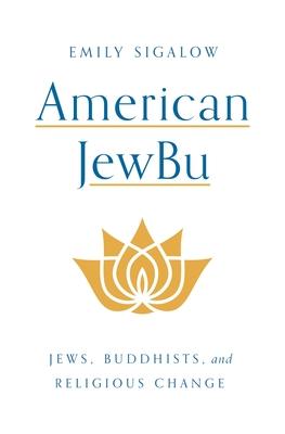 American Jewbu: Jews, Buddhists, and Religious Change Cover Image