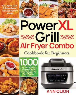 PowerXL Grill Air Fryer Combo Cookbook for Beginners: 1000-Day Quick & Easy PowerXL Grill Air Fryer Recipes for Busy People Fry, Bake, Grill & Roast M Cover Image