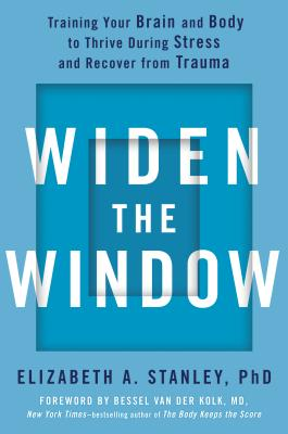 Widen the Window: Training Your Brain and Body to Thrive During Stress and Recover from Trauma Cover Image