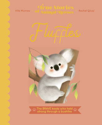 Fluffles: The Brave Koala Who Held Strong Through A Bushfire (True Stories of Animal Heroes) Cover Image