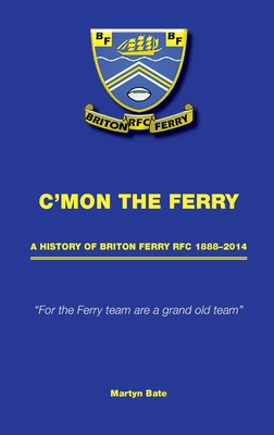 C'mon the Ferry: A history of Briton Ferry RFC 1888-2014 Cover Image