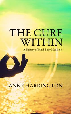 The Cure Within: A History of Mind-Body Medicine Cover Image