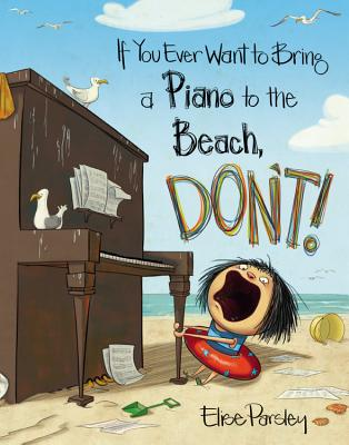 If You Ever Want to Bring a Piano to the Beach, Don't! (Magnolia Says DON'T! #2) Cover Image