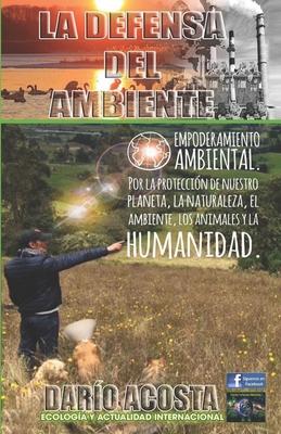 La defensa del ambiente: Empoderamiento ambiental por la protección de nuestro planeta, la naturaleza, el ambiente, los animales y la humanidad Cover Image